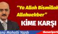 """Ya Allah Bismillah, Allahuekber"". Kime Karşı?"