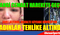 KADINLAR TEHLİKE ALTINDA