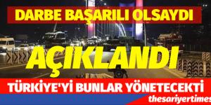 DARBE BAŞARILI OLSA!TÜRKİYE'Yİ KİMLER YÖNETECEKTİ