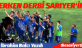ERKEN DERBİ SARIYER'İN-SARIYER- 4, EYÜP- 1