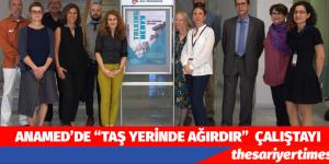 """ANAMED'DE """"TAŞ YERİNDE AĞIRDIR""""  ÇALIŞTAYI"""