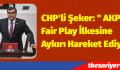 """CHP'li Şeker: """" AKP Fair Play İlkesine Aykırı Hareket Ediyor"""""""