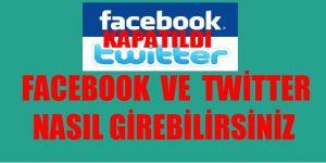 Facebook ve Twitter'a nasıl girebilirsiniz? İşte yanıtı…