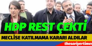 HDP RESTİ ÇEKTİ. TBMM'YE KATILMIYOR