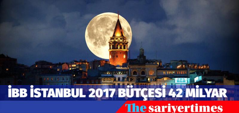 İBB İSTANBUL 2017 BÜTÇESİ 42 MİLYAR