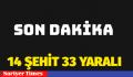 FIRAT KALKANINDA 14 ASKER ŞEHİT 33 YARALI