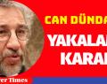 CAN DÜNDAR'A YAKALAMA KARARI VERİLDİ
