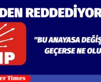 CHP NEDEN REDDEDİYOR-1