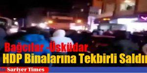 Bağcılar ve Üsküdar'da HDP Binalarına Tekbirli Saldırı