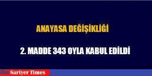 2. MADDE 343 OYLA KABUL EDİLDİ