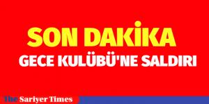 ÜNLÜ GECE KULÜBÜNE SALDIRI