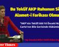 Bu Teklif AKP Ruhunun Silinemez Alamet-i Farikası Olmuştur!