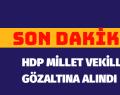 HDP MİLLET VEKİLLERİ GÖZALTINA ALINDI