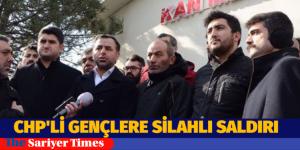 CHP'Lİ GENÇLERE SİLAHLI SALDIRI