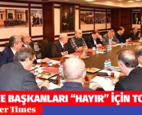 """BELEDİYE BAŞKANLARI """"HAYIR"""" İÇİN TOPLANDI"""