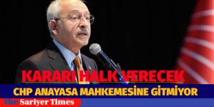 """CHP ANAYASA MAHKEMESİNE GİTMİYOR """"HALK KARAR VERECEK"""""""