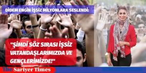 """""""ŞİMDİ SÖZ SIRASI İŞSİZ VATANDAŞLARIMIZDA VE GENÇLERİMİZDE!"""