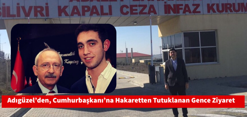 Adıgüzel'den, Cumhurbaşkanı'na Hakaretten Tutuklanan Gence Ziyaret