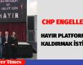 CHP'NİN HAYIR PLATFORMUNU KALDIRMAK İSTİYORLAR
