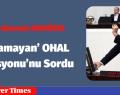Kurulamayan' OHAL Komisyonu'nu Sordu