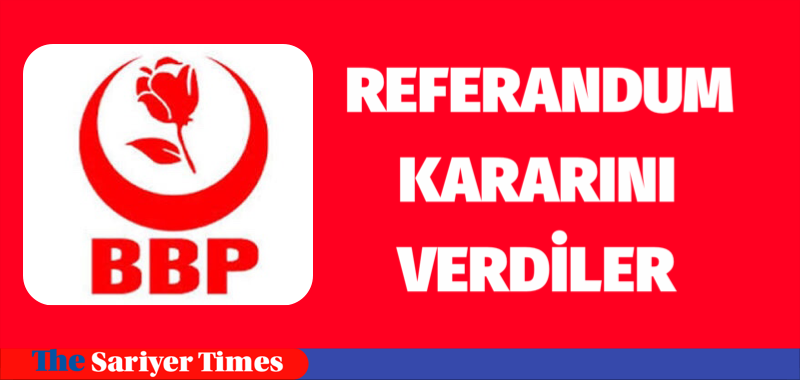 BBP REFERANDUM KARARINI VERDİ
