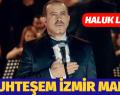 HALUK LEVENT'İN MUHTEŞEM İZMİR MARŞI KLİBİ