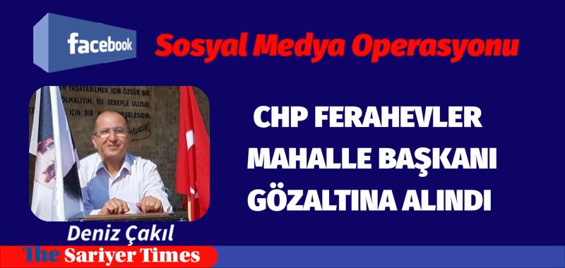 CHP MAHALLE BAŞKANI DENİZ ÇAKIL'I GÖZALTINA ALDILAR