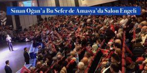Sinan Oğan'a Bu Sefer de Amasya'da Salon Engeli