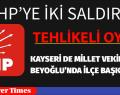 KAYSERİ DE MİLLET VEKİLİNE, BEYOĞLU'NDA İLÇE BAŞKANINA