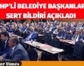 CHP'li Belediye Başkanlarının sert bildirisi!