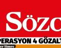 SÖZCÜ GAZETESİNE OPERASYON 4 GÖZALTI