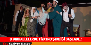 8. MAHALLELERDE TİYATRO ŞENLİĞİ BAŞLADI..!