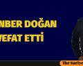 KANBER DOĞAN VEFAT ETTİ
