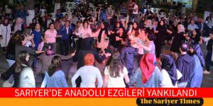 SARIYER'DE ANADOLU EZGİLERİ YANKILAND
