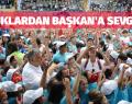 ÇOCUKLARDAN BAŞKAN'A SEVGİ SELİ