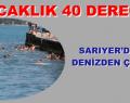 SARIYER'DE HALK DENİZDEN ÇIKMIYOR