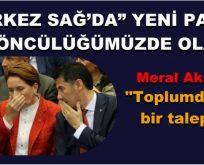 """""""MERKEZ SAĞ'DA"""" YENİ PARTİ BİZİM ÖNCÜLÜĞÜMÜZDE OLACAK"""
