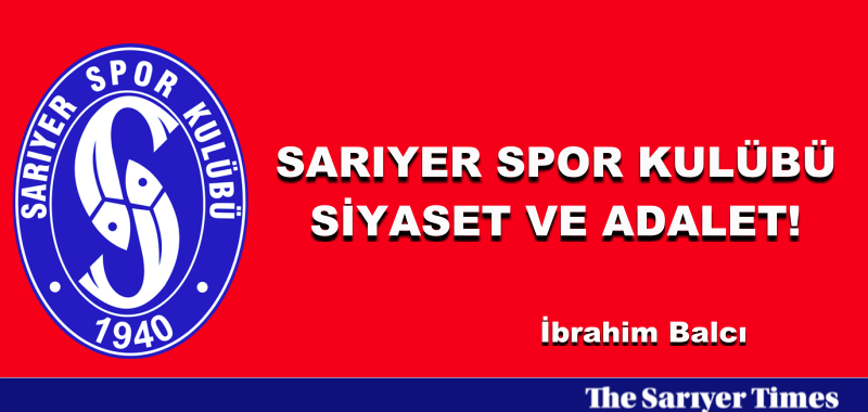 SARIYER SPOR KULÜBÜ, SİYASET VE ADALET!
