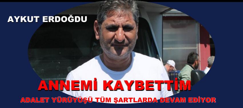 """""""ANNEMİ KAYBETTİM"""" """"ADALET YÜRÜYÜŞÜ"""" DEVAM EDİYOR"""