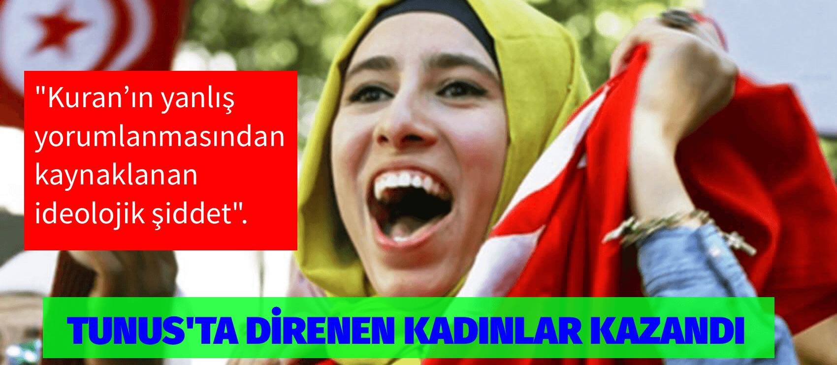 TUNUS'TA DİRENEN KADINLAR KAZANDI