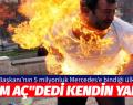 """YURTTAŞ """"AÇIM AÇ"""" DEDİ KENDİNİ YAKTI"""