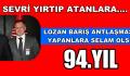 LOZAN BARIŞ ANTLAŞMASINI YAPANLARA SELAM OLSUN