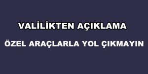 VALİLİKTEN AÇIKLAMA GELDİ