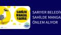 SARIYER BELEDİYESİ SAHİLDE MANGAL'A ÖNLEM ALIYOR