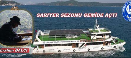 SARIYER SEZONU GEMİDE AÇTI