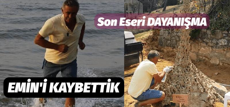 SANATÇI EMİN TURAN' I KAYBETTİK