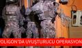POLİGON'DA UYUŞTURUCU OPERASYONU