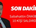 Sabahattin  ÖNKİBAR'A SALDIRI