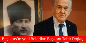 Beşiktaş'ın yeni Belediye Başkanı Tahir Doğaç