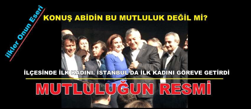 İLÇESİNDE İLK KADINI. İSTANBUL'DA İLK KADINI GÖREVE GETİRDİ